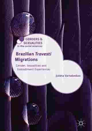 Brazilian 'Travesti' Migrations: Gender, Sexualities and Embodiment Experiences