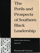 The Perils and Prospects of Southern Black Leadership: Gordon Blaine Hancock, 1884–1970 by Raymond Gavins