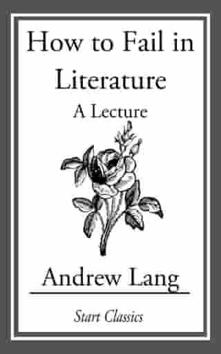 How to Fail in Literature: A Lecture by Andrew Lang