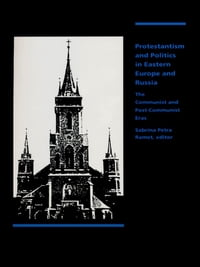 Protestantism and Politics in Eastern Europe and Russia: The Communist and Post-Communist Eras
