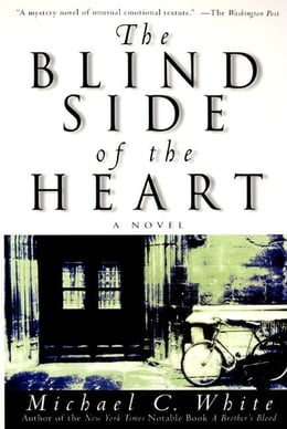 Book The Blind Side of the Heart: A Novel by Michael C. White