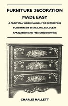 Furniture Decoration Made Easy - A Practical Work Manual for Decorating Furniture by Stenciling…