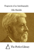 Fragments of an Autobiography by Felix Moscheles