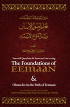 Essential Q&A Concerning the Foundations of Eemaan by Shaykh 'Abdur-Rahmaan Ibn Naasir as-Sa'dee