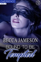 Bound to be Tempted: Emergence, #4 by Becca Jameson