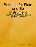 Bethena for Flute and Eb Instrument - Pure Duet Sheet Music By Lars Christian Lundholm by Lars Christian Lundholm