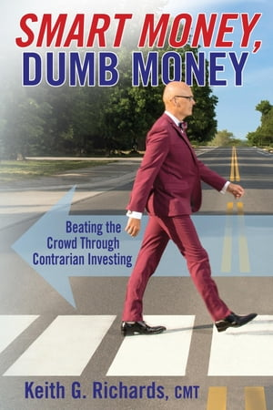 SMART MONEY, Dumb Money: Beating the Crowd Through Contrarian Investing by Keith G. Richards