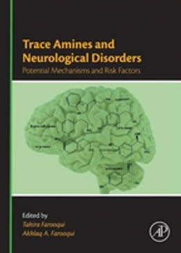 Book Trace Amines and Neurological Disorders: Potential Mechanisms and Risk Factors by Tahira Farooqui
