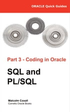 Oracle Quick Guides Part 3 - Coding in Oracle: SQL and PL/SQL by Malcolm Coxall
