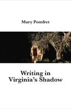 Writing in Virginia's Shadow by Mary Pomfret