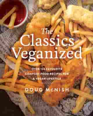 The Classics Veganized: Over 120 Favourite Comfort Food Recipes for a Vegan Lifestyle by Doug McNish