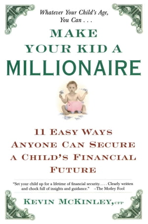 Make Your Kid a Millionaire 11 Easy Ways Anyone Can Secure a Child's Financial Future