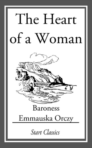 The Heart of a Woman by Emmauska Orczy