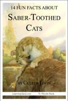 14 Fun Facts About Saber-Toothed Cats: A 15-Minute Book by Cullen Gwin