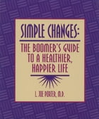 Simple Changes: The Boomer's Guide to a Healthier, Happier Life by L. Joe Porter