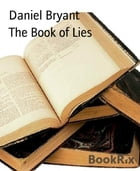 The Book of Lies: Misinformation for the simple minded by Daniel Bryant
