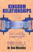 Kingdom Relationships: God's Laws for the Community of Faith by Dr. Ron Moseley, Ph.D.