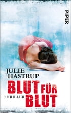 Blut für Blut: Thriller by Julie Hastrup