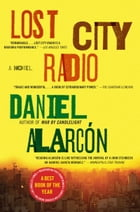 Lost City Radio: A Novel by Daniel Alarcon