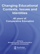 Changing Educational Contexts, Issues and Identities: 40 Years of Comparative Education