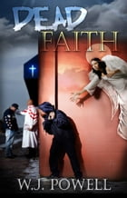 Dead Faith by W.J. Powell