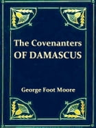 The Covenanters of Damascus: A Hitherto Unknown Jewish Sect by George Foot Moore