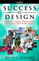 Change Your Thoughts, Change Your Destiny: How To Get From Where You Are To Where You Want To Be by Wayne C. Robinson