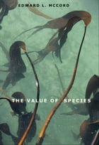 The Value of Species by Edward L. McCord