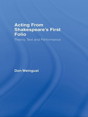 Acting from Shakespeare's First Folio Theory,  Text and Performance