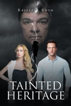 Tainted Heritage by Kristine Roth