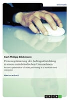 Prozessoptimierung der Auftragsabwicklung in einem mittelständischen Unternehmen: Process optimisation of order processing in a medium-sized enterpris by Karl-Philipp Böckmann