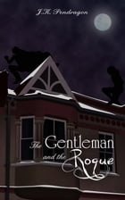 The Gentleman and the Rogue by J.K. Pendragon
