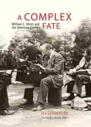 A Complex Fate: William L. Shirer and the American Century by Ken Cuthbertson