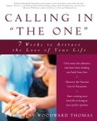 "Calling in ""The One"": 7 Weeks to Attract the Love of Your Life by Katherine Woodward Thomas"