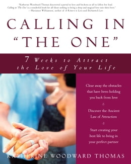 "Book Calling in ""The One"": 7 Weeks to Attract the Love of Your Life by Katherine Woodward Thomas"