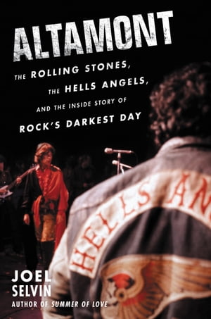 Altamont The Rolling Stones,  the Hells Angels,  and the Inside Story of Rock's Darkest Day