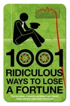 1001 Ridiculous Ways To Lose A Fortune by Wayne William
