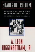 Shades of Freedom: Racial Politics and Presumptions of the American Legal Process
