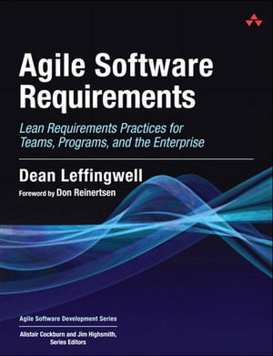 Agile Software Requirements Lean Requirements Practices for Teams,  Programs,  and the Enterprise