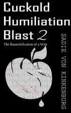 Cuckold Humiliation Blast 2: The Raunchification of a Housewife by Sadie Von Kinkenburg