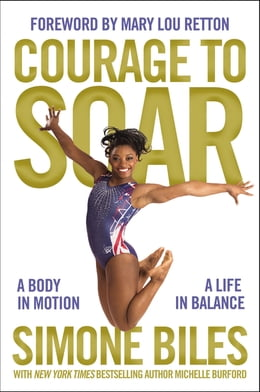 Book Courage to Soar (with Bonus Content): A Body in Motion, A Life in Balance by Simone Biles