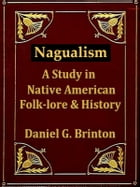 Nagualism, A Study in Native American Folk-lore and History by Daniel G. Brinton