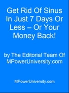 Get Rid Of Sinus In Just 7 Days Or Less Or Your Money Back! by Editorial Team Of MPowerUniversity.com