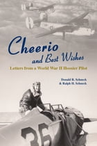 Cheerio and Best Wishes: Letters from a World War II Hoosier Pilot