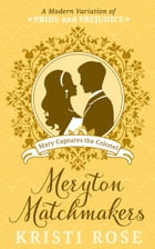 Meryton Matchmakers: Book 2 Mary Captures the Colonel: A Modern Variation of Pride and Prejudice by Kristi Rose