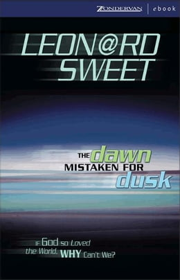 Book The Dawn Mistaken for Dusk: If God So Loved the World, Why Can't We? by Leonard Sweet