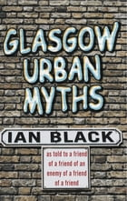 Glasgow Urban Myths by Ian Black
