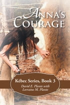 Anna's Courage: Kébec Series, Book 3