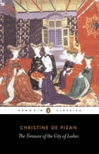 The Treasure of the City of Ladies: Or the Book of the Three Virtues
