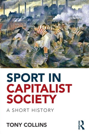 Sport in Capitalist Society A Short History